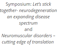 Let's stick together - neurodegeneration an expanding disease spectrum, and Neuromuscular disorders - cutting edge of translation
