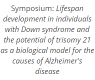 Symposium: Lifespan development in individuals with Down syndrome and the potential of trisomy 21 as a biological model for the causes of Alzheimer's disease