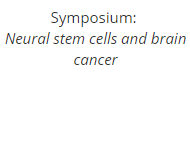 Symposium:  Neural stem cells and brain cancer