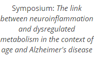 Symposium: The link between neuroinflammation and dysregulated metabolism in the context of age and Alzheimer's disease