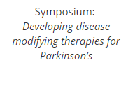 Symposium:  Developing disease modifying therapies for Parkinson's